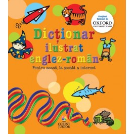 Dicţionar ilustrat englez-român. Pentru acasă, la şcoală & internet