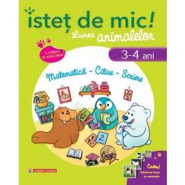 Isteţ de mic! Lumea animalelor. Matematică - Citire - Scriere (3-4 ani)