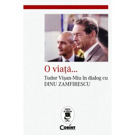 O viata...Tudor Visan-Miu in dialog cu Dinu Zamfirescu