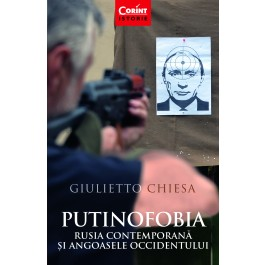 Putinofobia. Rusia contemporană și angoasele Occidentului