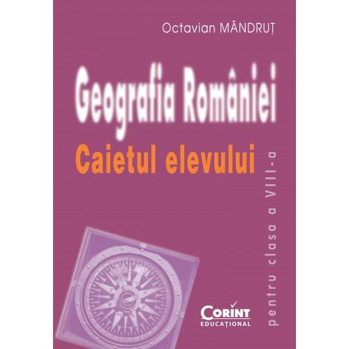Geografia României. Caietul elevului clasa a VIII-a