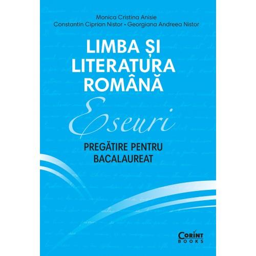 Eseuri. Pregătire pentru bacalaureat. Limba și literatura română