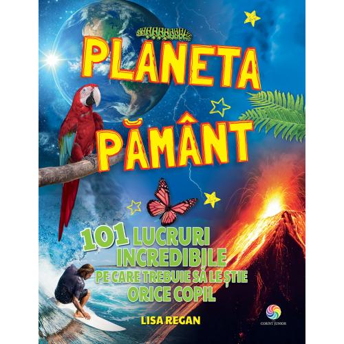 Planeta Pamant - 101 lucruri incredibile pe care trebuie sa le stie orice copil