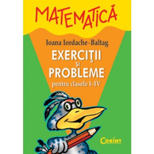 Matematică. Exerciţii şi probleme pentru clasele I-IV / Baltag