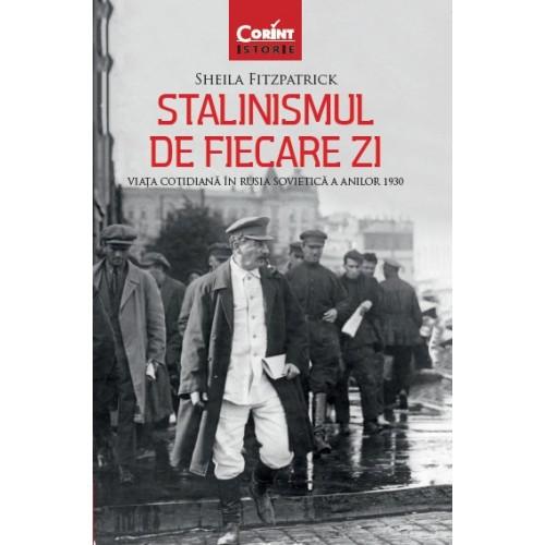Stalinismul de fiecare zi. Viaţa cotidiană în Rusia sovietică a anilor 1930