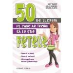 50 DE LUCRURI PE CARE AR TREBUI SA LE STIE FETELE
