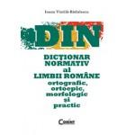 DICTIONAR NORMATIV AL LIMBII ROMANE ORTOGRAFIC, ORTOEPIC, MORFOLOGIC SI PRACTIC