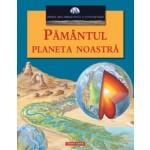 PAMANTUL PLANETA NOASTRA