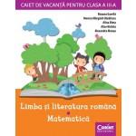 Caiet de vacanță clasa a III-a - Limba și literatura romana + Matematica