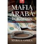 Mafia arabă în România. De la Ceauşescu la Iliescu