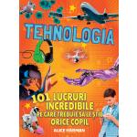 Tehnologia - 101 lucruri incredibile pe care trebuie să le știe orice copil