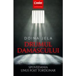 Drumul Damascului. Spovedania unui fost torționar