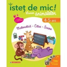 Isteţ de mic! Lumea animalelor. Matematică - Citire - Scriere (4-5 ani)