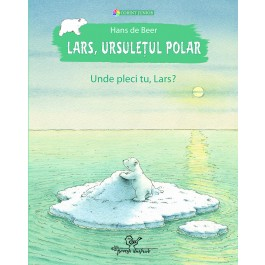 Lars, ursuleţul polar. Unde pleci tu, Lars?