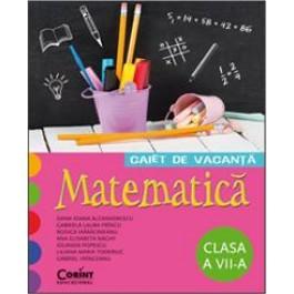 CAIET DE VACANTA. MATEMATICA CLASA A VII-A