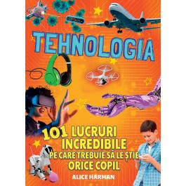 Tehnologia - 101 lucruri incredibile pe care trebuie sa le stie orice copil