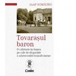 Tovarăşul baron. O călătorie în lumea pe cale de dispariţie a aristocraţiei transilvănene