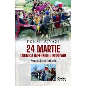 24 martie. Cronica infernului kosovar