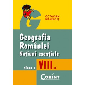 Geografia României. Noțiuni esențiale pentru clasa a VIII-a