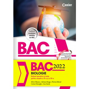 Bacalaureat 2022 - Biologie. Noțiuni teoretice și teste pentru clasele a XI-a si a XII-a
