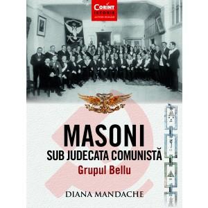 Masoni sub judecata comunistă. Grupul Bellu