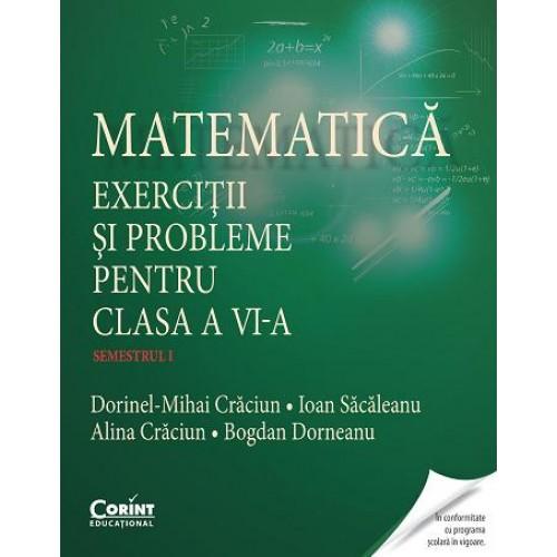 Matematică. Exerciţii şi probleme pentru clasa a VI-a. Semestrul I