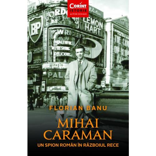 Mihai Caraman - un spion roman in razboiul rece