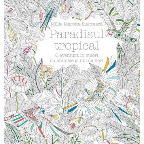 Paradisul tropical. O aventură în culori cu animale şi mii de flori