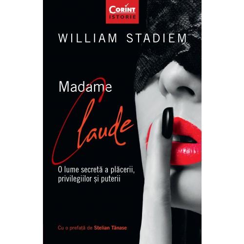 Madame Claude. O lume secreta a placerii, privilegiilor si puterii
