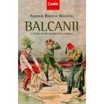 Balcanii. O istorie despre diversitate și armonie