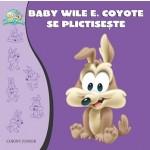BABY WILE E. COYOTE SE PLICTISESTE