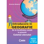 GEOGRAFIE. CAIETUL ELEVULUI PT. CLS. A IV-A