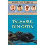 TALHARUL DIN OSTIA. #1 MISTERELE ROMANE