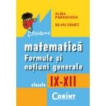 Matematică. Formule și noțiuni generale IX-XII