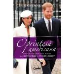 O prințesă americană. Povestea de dragoste dintre Meghan Markle și Prințul Harry